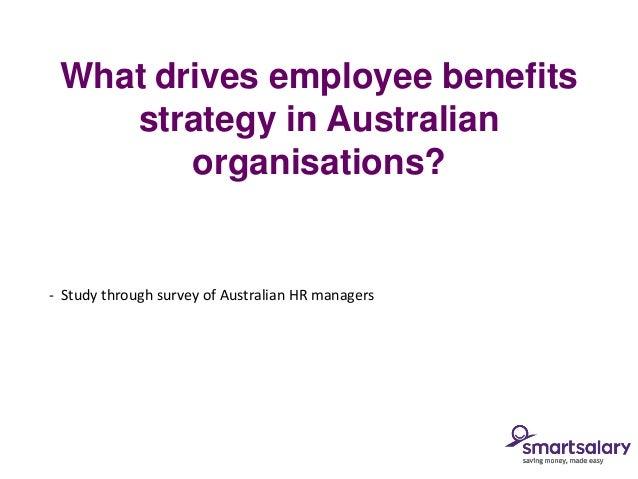 What drives employee benefits    strategy in Australian        organisations?- Study through survey of Australian HR manag...
