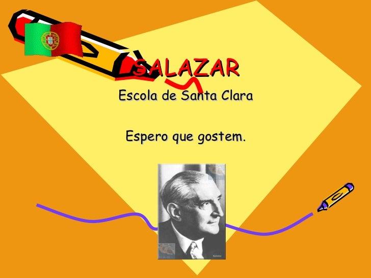 SALAZAR Escola de Santa Clara Espero que gostem.