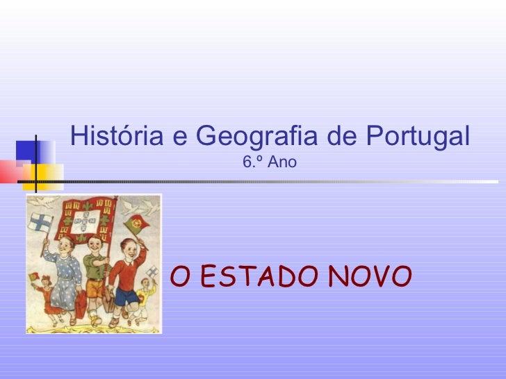História e Geografia de Portugal             6.º Ano       O ESTADO NOVO