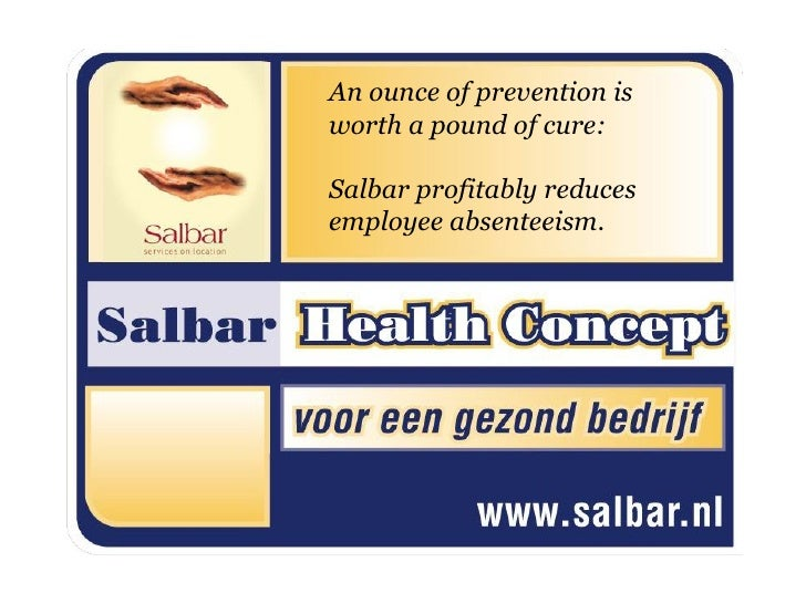 An ounce of prevention isworth a pound of cure:Salbar profitably reducesemployee absenteeism.