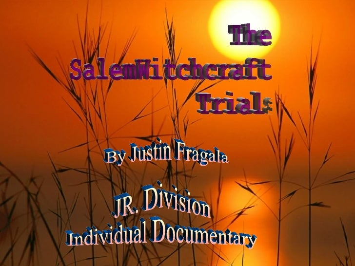 The SalemWitchcraft  Trials  By Justin Fragala JR. Division Individual Documentary