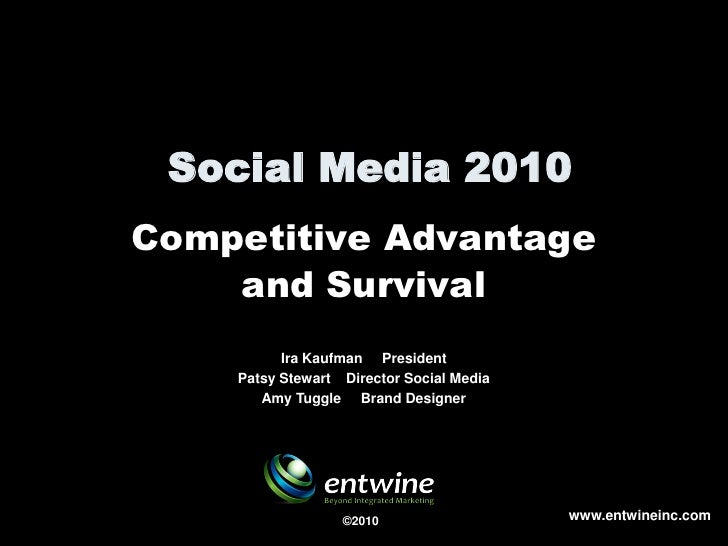 Social Media 2010 Competitive Advantage     and Survival           Ira Kaufman President     Patsy Stewart Director Social...
