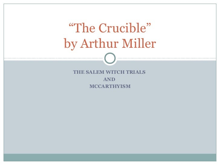 """""""The Crucible""""by Arthur Miller THE SALEM WITCH TRIALS          AND      MCCARTHYISM"""