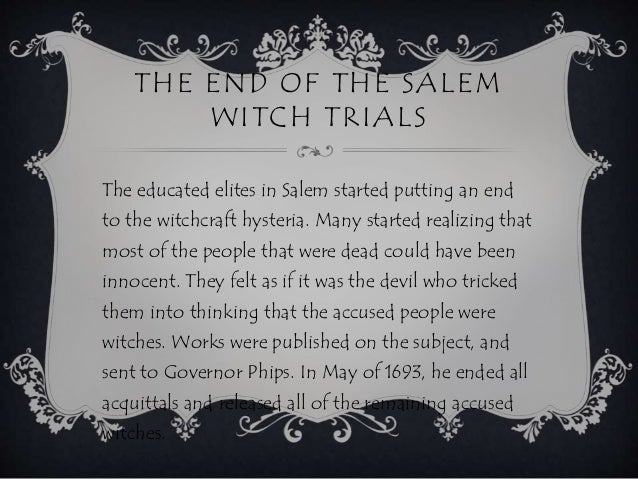 ending conclusion for salem witch trials and mccarthyism By the end of the salem witch trials, 20 people were dead 19 byhanging and one, giles corey, was pressed to death.