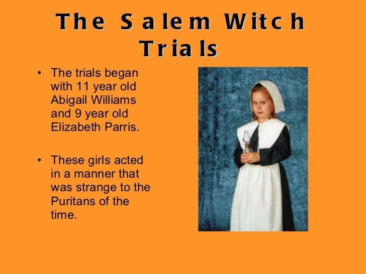 was abigail williams solely responsible for the salem witch trials Reverend hale and abigail williams are the two characters most responsible for the trials in salem reverend parris also bears some burden of responsibility.