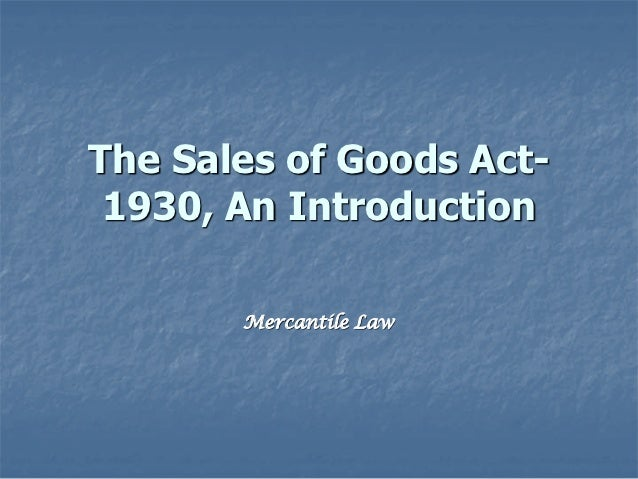 The Sales of Goods Act- 1930, An Introduction       Mercantile Law