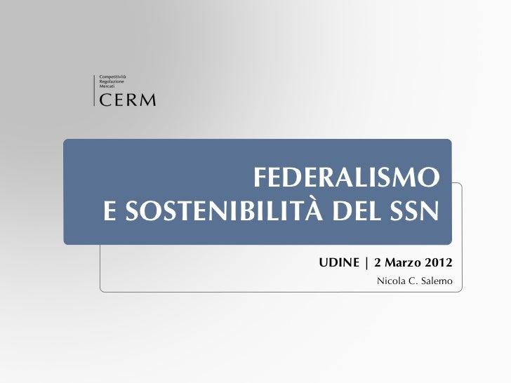 FEDERALISMOE SOSTENIBILITÀ DEL SSN              UDINE | 2 Marzo 2012                      Nicola C. Salerno