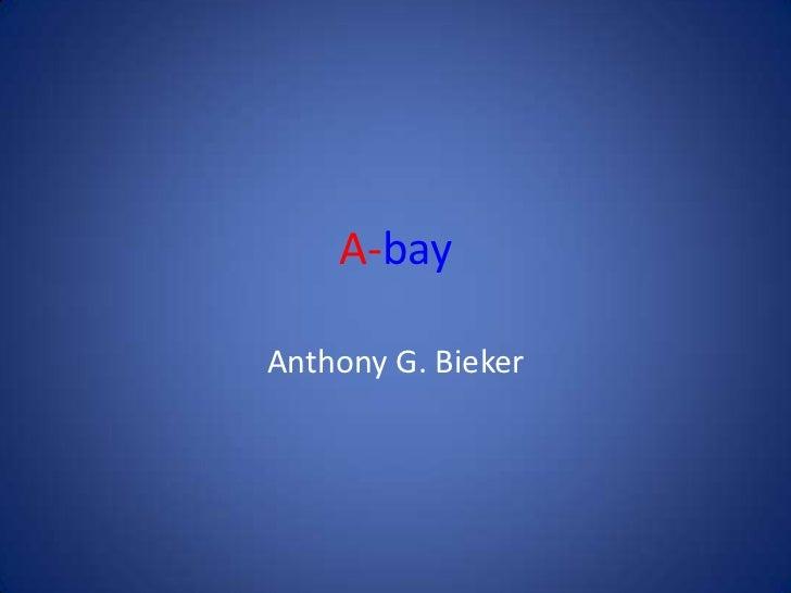 A-bay<br />Anthony G. Bieker<br />