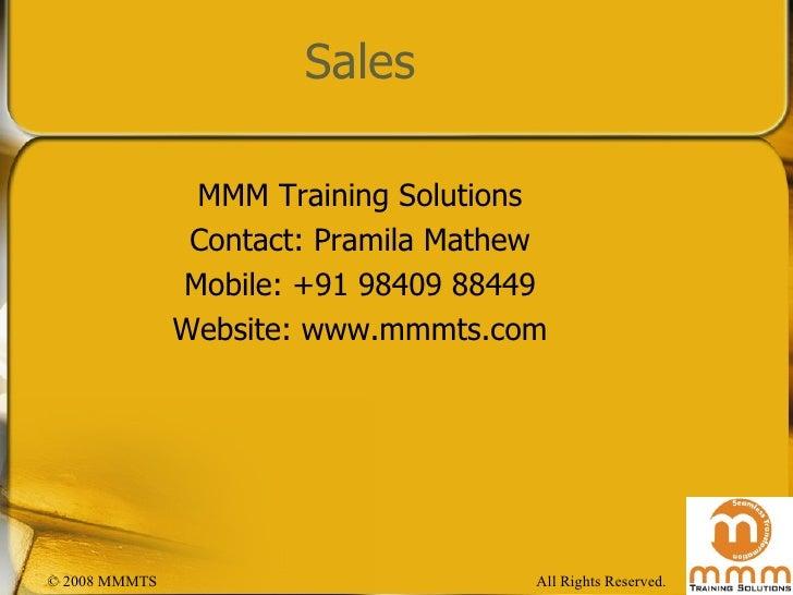 Sales <ul><li>MMM Training Solutions </li></ul><ul><li>Contact: Pramila Mathew </li></ul><ul><li>Mobile: +91 98409 88449 <...