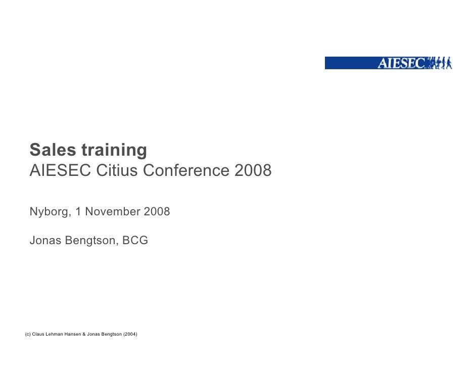 Sales training  AIESEC Citius Conference 2008   Nyborg, 1 November 2008   Jonas Bengtson, BCG     (c) Claus Lehman Hansen ...