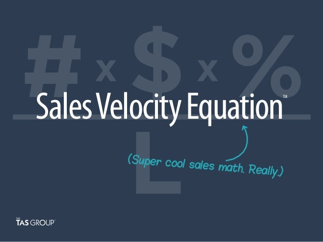 Sales Velocity Equation  TM  (Super coo l sales mat h. Really.)