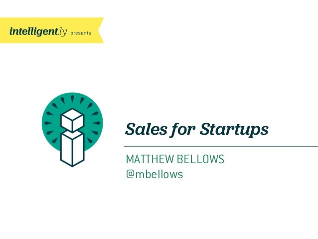 Sales for StartupsMATTHEW BELLOWS@mbellows
