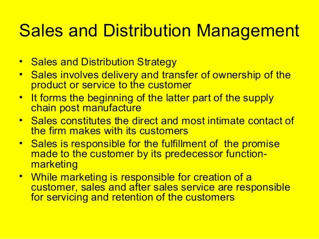 Sales and Distribution Management• Sales and Distribution Strategy• Sales involves delivery and transfer of ownership of t...