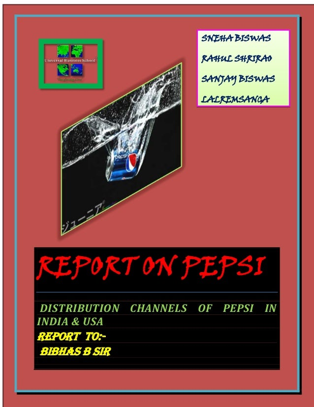 REPORT ON PEPSIDISTRIBUTION CHANNELS OF PEPSI ININDIA & USAREPORT TO:-BIBHAS B SIRSNEHA BISWASRAHUL SHRIRAOSANJAY BISWASLA...