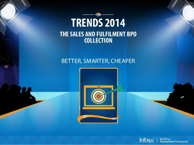 TRENDS 2014 THE SALES AND FULFILMENT BPO COLLECTION BETTER, SMARTER, CHEAPER