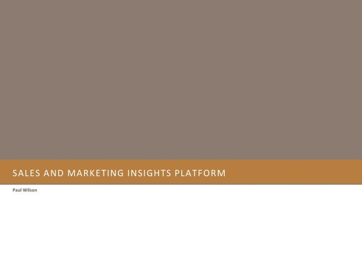 Sales and Marketing Insights Platform<br />Paul Wilson<br />