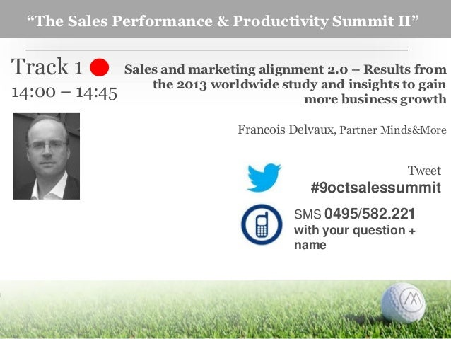 """""""The Sales Performance & Productivity Summit II""""  Track 1 14:00 – 14:45  Sales and marketing alignment 2.0 – Results from ..."""