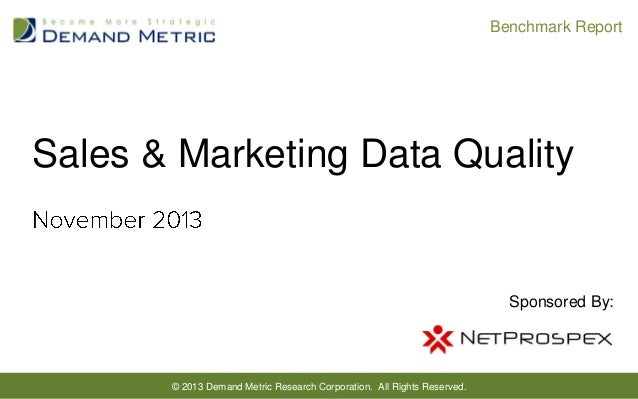 Benchmark Report  Sales & Marketing Data Quality  Sponsored By:  © 2013 Demand Metric Research Corporation. All Rights Res...