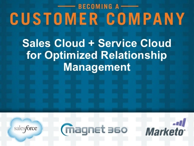 Sales Cloud + Service Cloud for Optimized Relationship Management