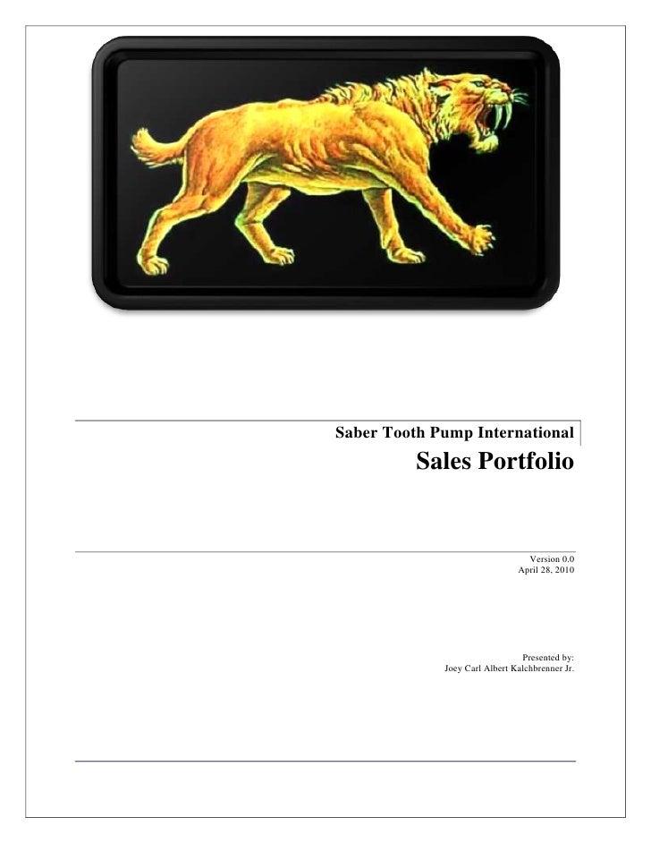 238125-428625<br />Saber Tooth Pump International<br />Sales Portfolio<br />Version 0.0<br />April 28, 2010<br />Presented...