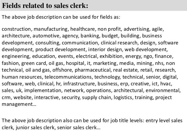 Sales Clerk Job Description ... 8. Fields related to sales clerk: The above job description ...