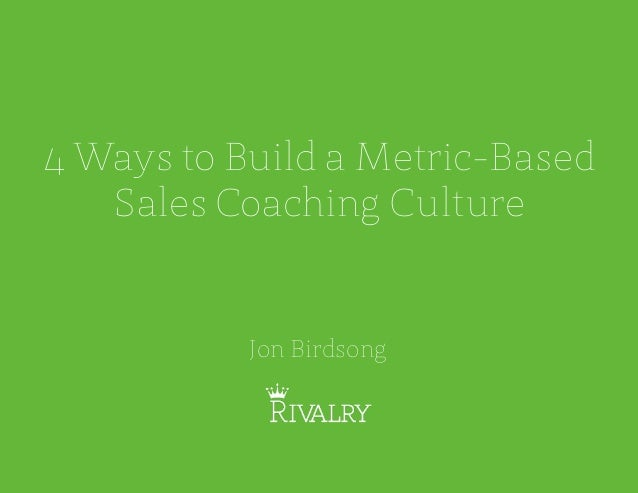 4 Ways to Build a Metric-Based Sales Coaching Culture Jon Birdsong