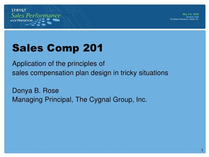 Sales Comp 201 Application of the principles of sales compensation plan design in tricky situations  Donya B. Rose Managin...