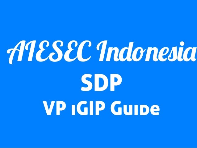 AIESEC Indonesia SDP VP iGIP Guide