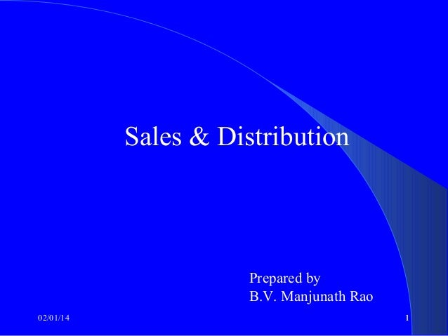 Sales & Distribution  Prepared by B.V. Manjunath Rao 02/01/14  1