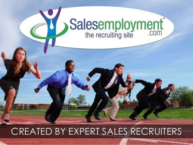 TM  CREATED BY EXPERT SALES RECRUITERS © Copyright 2013 Salesemployment.com