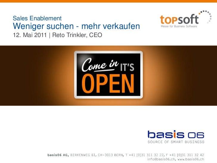 Sales EnablementWeniger suchen - mehr verkaufen12. Mai 2011 | Reto Trinkler, CEO