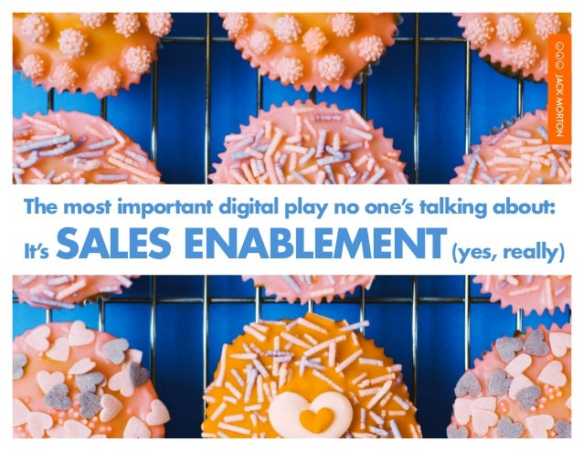 The most important digital play no one's talking about:It'  s   SALES ENABLEMENT (yes, really)