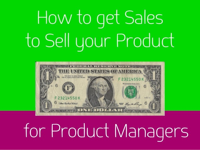 How to get Sales to Sell your Product for Product Managers