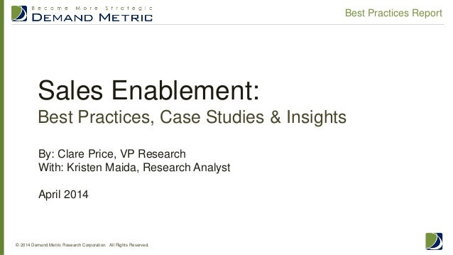 Sales Enablement: Best Practices, Case Studies & Insights © 2014 Demand Metric Research Corporation. All Rights Reserved. ...