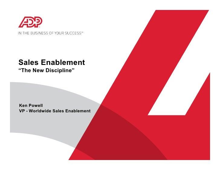 """Sales Enablement""""The New Discipline""""Ken PowellVP - Worldwide Sales Enablement"""
