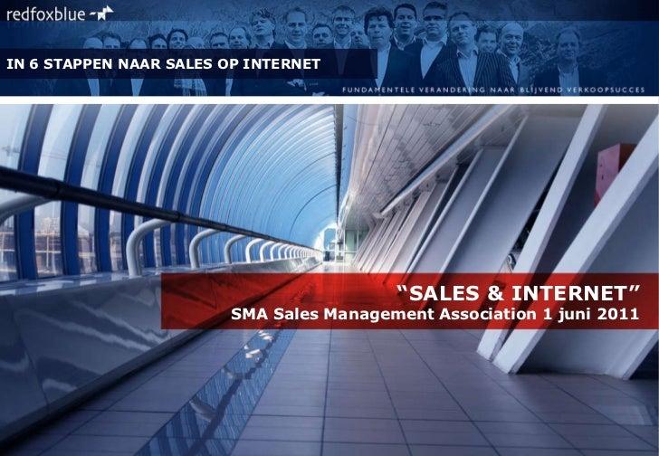 """ SALES & INTERNET"" SMA Sales Management Association 1 juni 2011 SAM MasterClass 2010 IN 6 STAPPEN NAAR SALES OP INTERNET"