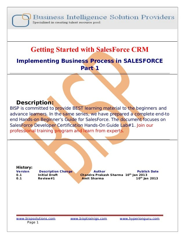 Getting Started with SalesForce CRM Implementing Business Process in SALESFORCE Part 1  Description: BISP is committed to ...