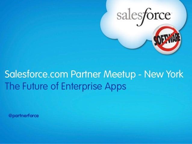 Salesforce.com Partner Meetup - New YorkThe Future of Enterprise Apps@partnerforce