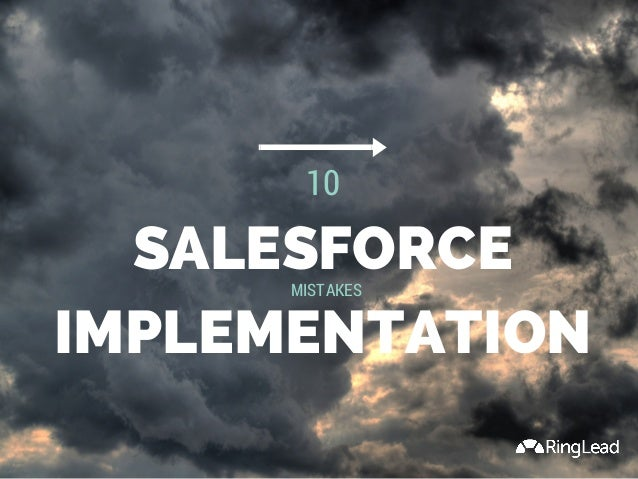 SALESFORCE IMPLEMENTATION 10 MISTAKES