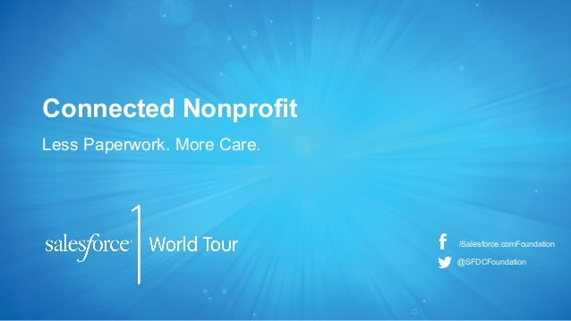 The Connected Nonprofit: Less Paperwork. More Care. - Salesforce1 World Tour NYC presentation