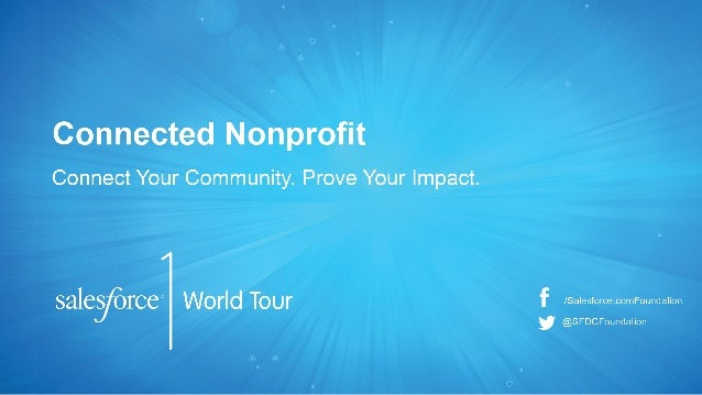 The Connected Nonprofit: Connect Your Community. Prove Your Impact. - Salesforce1 World Tour NYC presentation