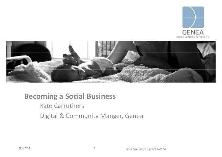 BecomingaSocialBusiness           KateCarruthers           K t C      th           Digital&CommunityManger,GeneaNo...