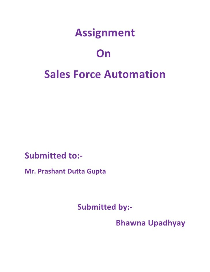 Assignment                      On      Sales Force Automation     Submitted to:- Mr. Prashant Dutta Gupta                ...