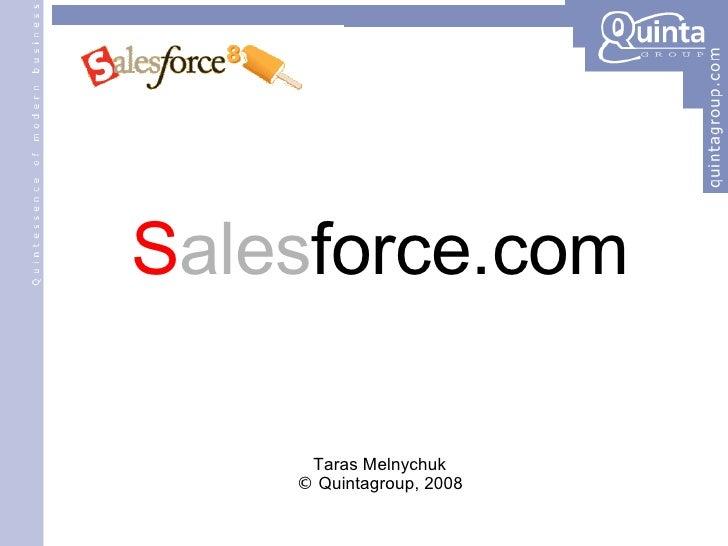 <ul><ul><li>S ales force.com </li></ul></ul><ul><ul><li>Taras Melnychuk </li></ul></ul><ul><ul><li>©  Quintagroup, 2008 </...
