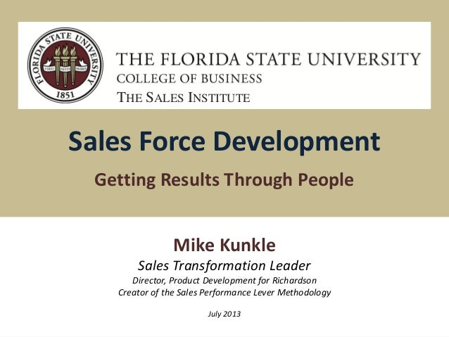 Sales Force Development Getting Results Through People THE SALES INSTITUTE Mike Kunkle Sales Transformation Leader Directo...