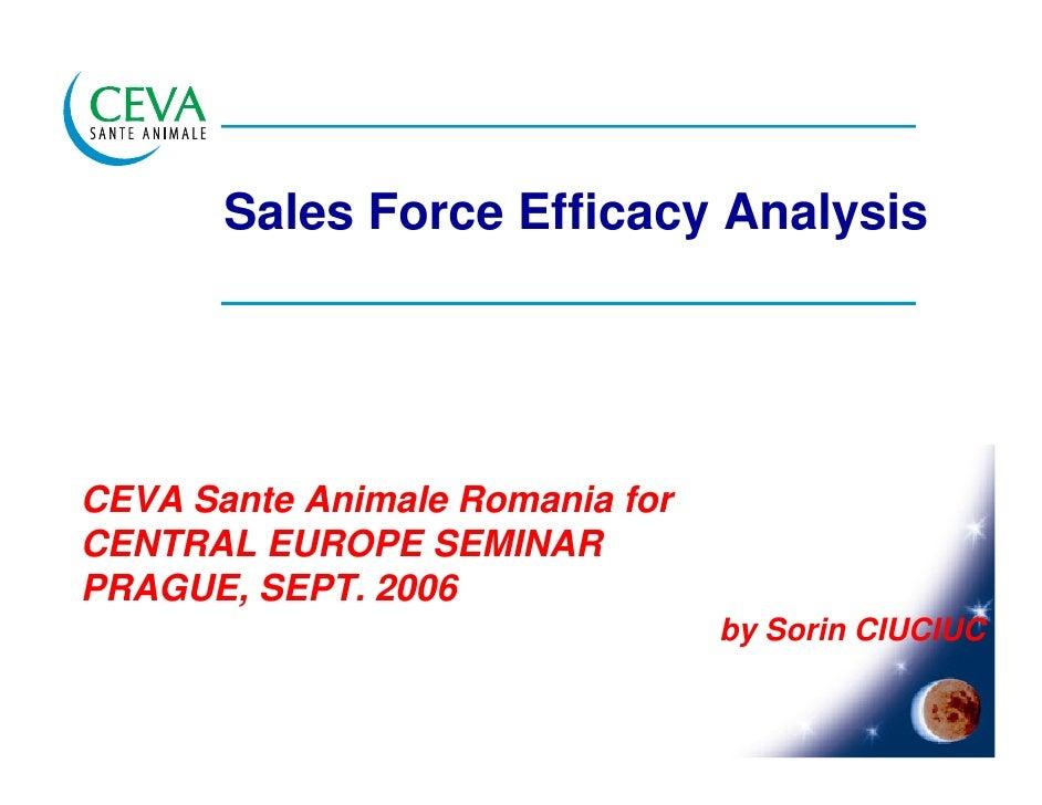 Sales Force Efficacy Analysis     CEVA Sante Animale Romania for CENTRAL EUROPE SEMINAR PRAGUE, SEPT. 2006                ...