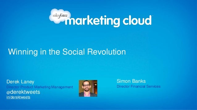 in/derektweets @derektweets Derek Laney Director Product Marketing Management Winning in the Social Revolution Simon Banks...