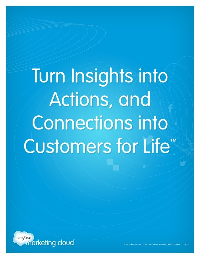 © 2013 salesforce.com, inc. All rights reserved. Proprietary and Confidential    0413Turn Insights intoActions, andConnect...