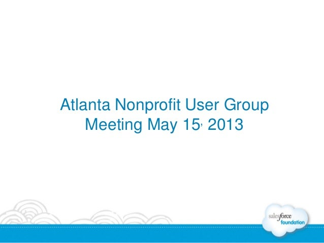 Atlanta Nonprofit User GroupMeeting May 15, 2013