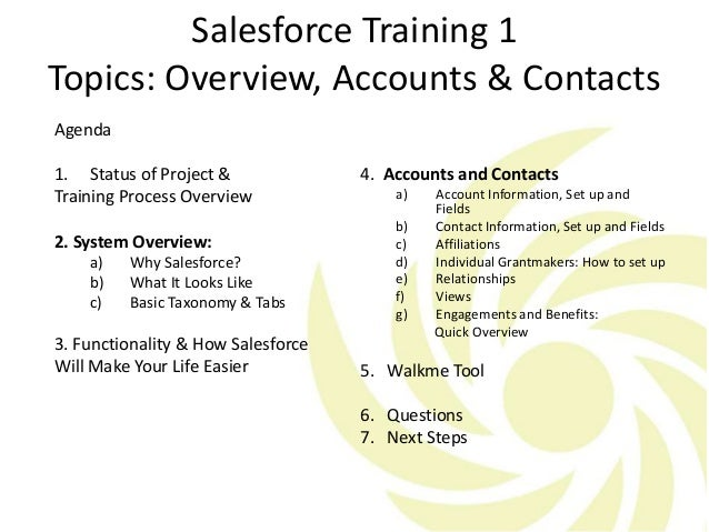 Salesforce Training 1 Topics: Overview, Accounts & Contacts Agenda 1. Status of Project & Training Process Overview 2. Sys...